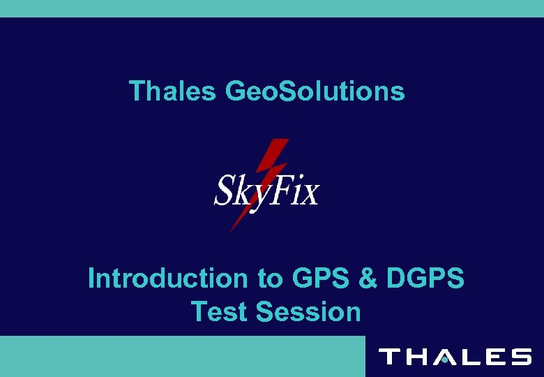Thales Geo. Solutions Introduction to GPS & DGPS Test Session