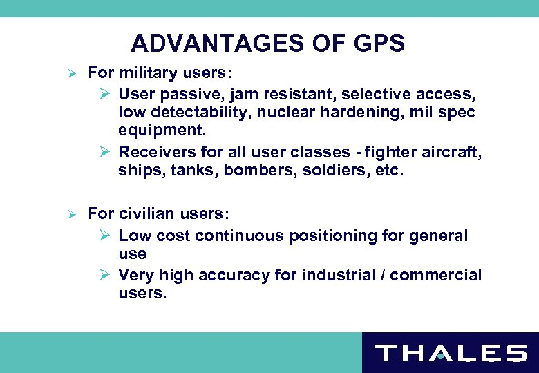 ADVANTAGES OF GPS Ø For military users: Ø User passive, jam resistant, selective access,