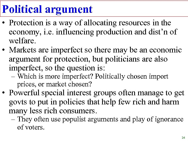 Political argument • Protection is a way of allocating resources in the economy, i.