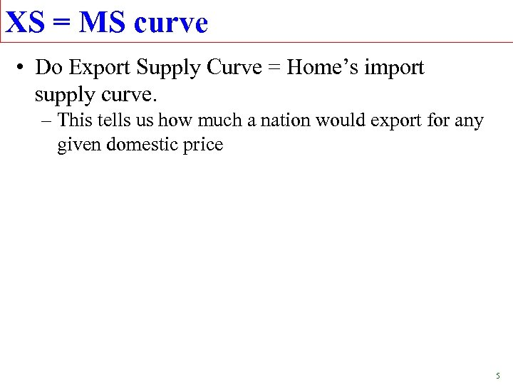 XS = MS curve • Do Export Supply Curve = Home's import supply curve.