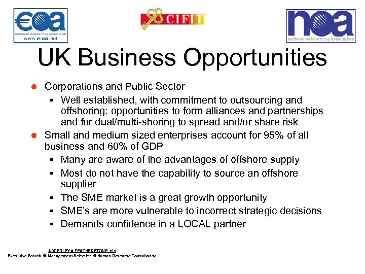 UK Business Opportunities Corporations and Public Sector § Well established, with commitment to outsourcing