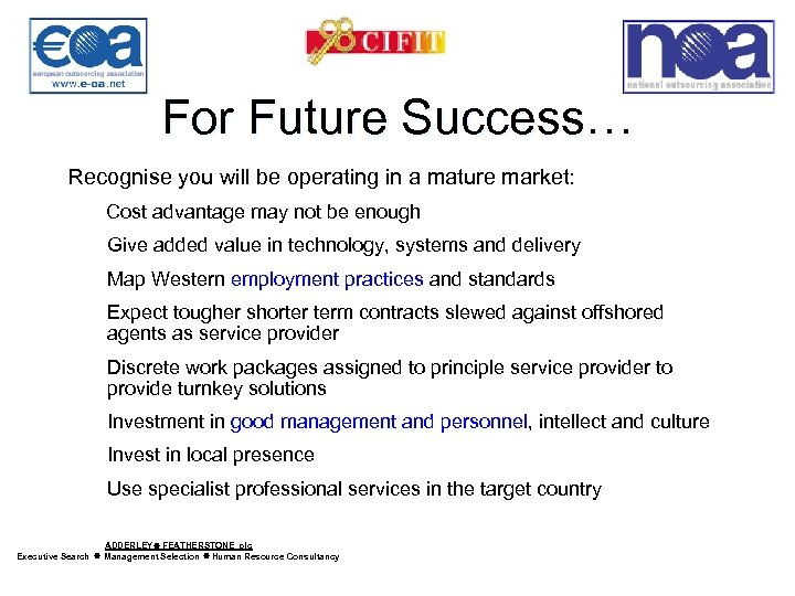 For Future Success… Recognise you will be operating in a mature market: Cost advantage
