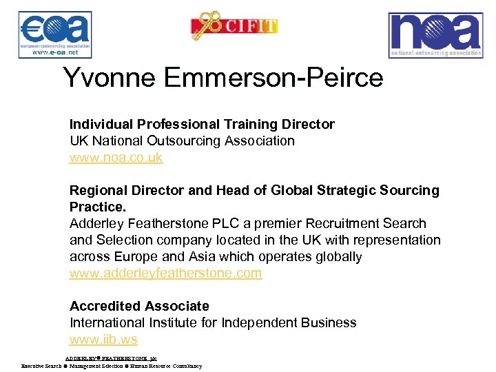 Yvonne Emmerson-Peirce Individual Professional Training Director UK National Outsourcing Association www. noa. co. uk