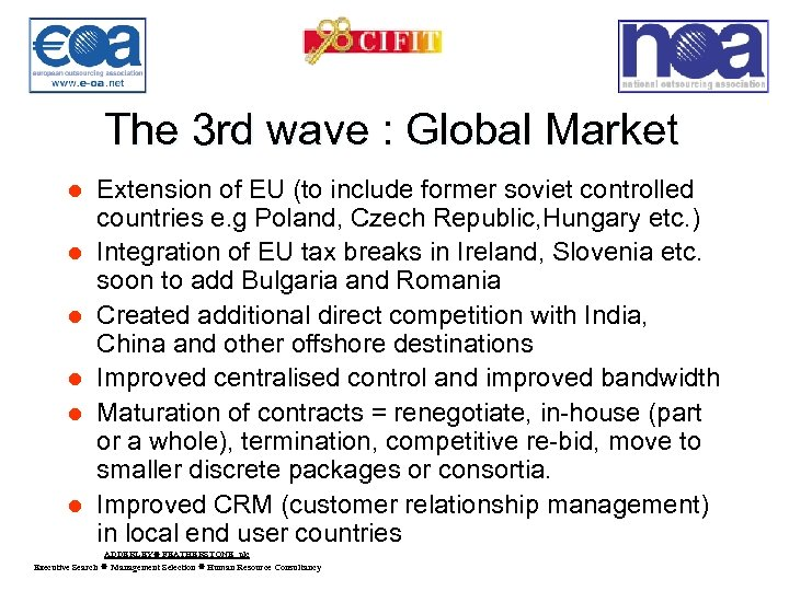 The 3 rd wave : Global Market l l l Extension of EU (to