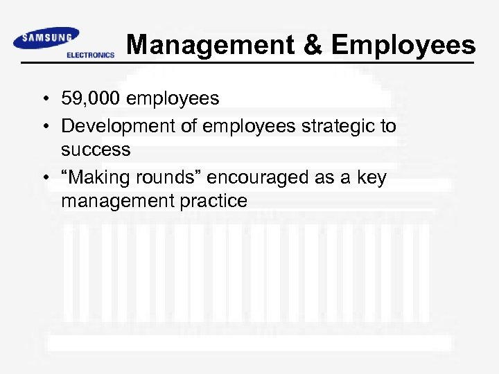 Management & Employees • 59, 000 employees • Development of employees strategic to success