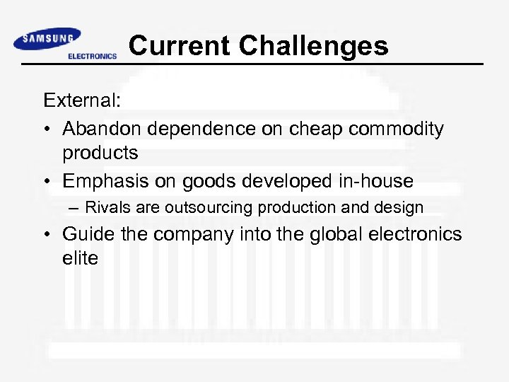 Current Challenges External: • Abandon dependence on cheap commodity products • Emphasis on goods