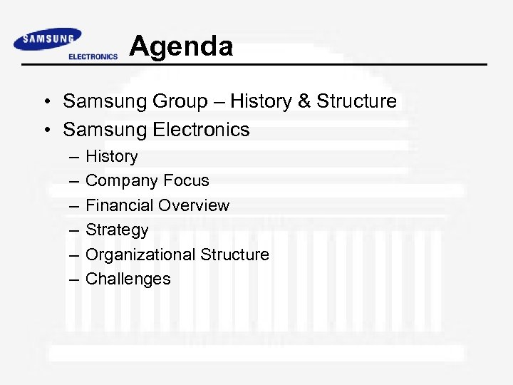 Agenda • Samsung Group – History & Structure • Samsung Electronics – – –
