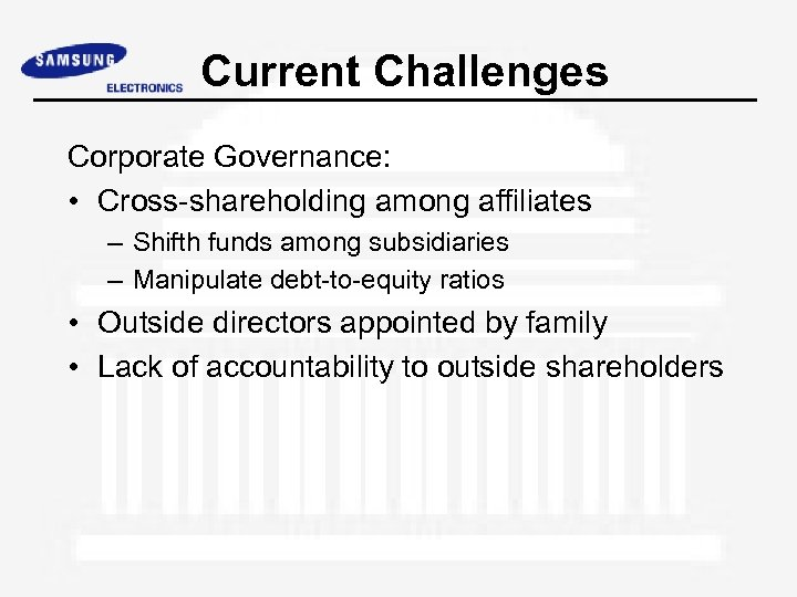 Current Challenges Corporate Governance: • Cross-shareholding among affiliates – Shifth funds among subsidiaries –