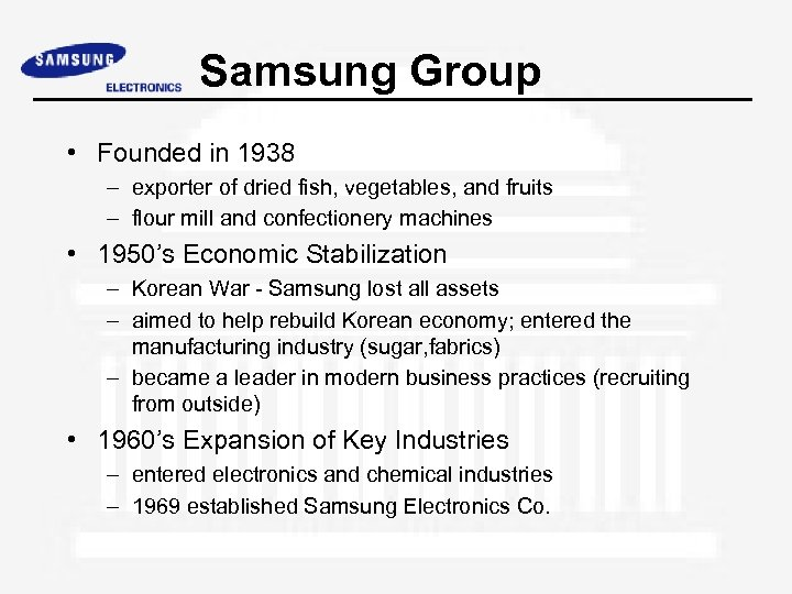 Samsung Group • Founded in 1938 – exporter of dried fish, vegetables, and fruits