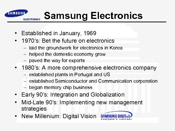Samsung Electronics • Established in January, 1969 • 1970's: Bet the future on electronics