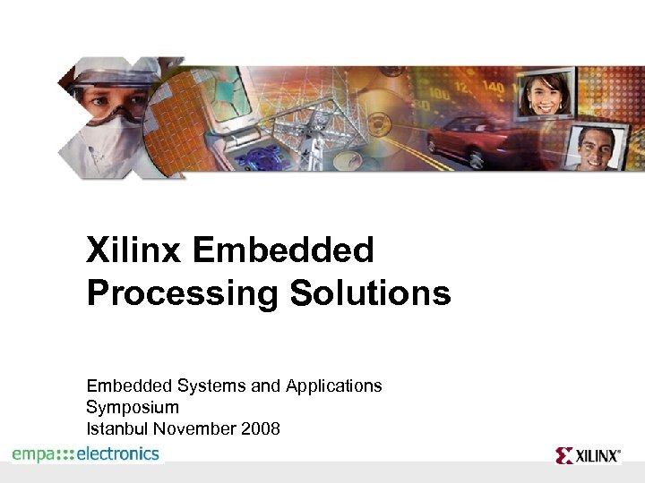 Xilinx Embedded Processing Solutions Embedded Systems and Applications Symposium Istanbul November 2008