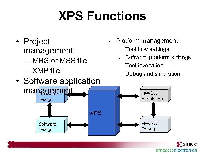 XPS Functions • Project • management Platform management – – MHS or MSS file