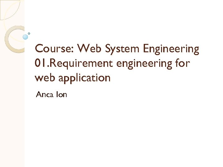 Course: Web System Engineering 01. Requirement engineering for web application Anca Ion