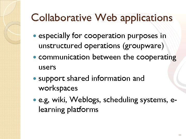 Collaborative Web applications especially for cooperation purposes in unstructured operations (groupware) communication between the