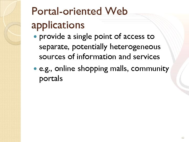 Portal-oriented Web applications provide a single point of access to separate, potentially heterogeneous sources