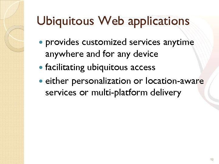 Ubiquitous Web applications provides customized services anytime anywhere and for any device facilitating ubiquitous