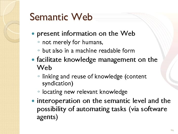 Semantic Web present information on the Web ◦ not merely for humans, ◦ but