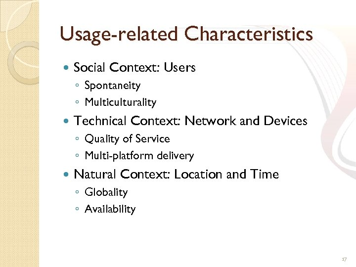 Usage-related Characteristics Social Context: Users ◦ Spontaneity ◦ Multiculturality Technical Context: Network and Devices