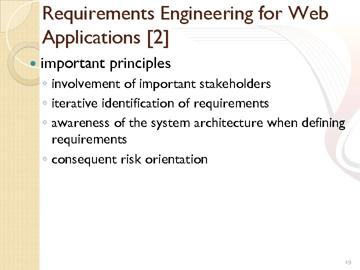 Requirements Engineering for Web Applications [2] important principles ◦ involvement of important stakeholders ◦