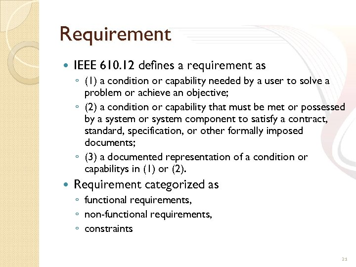 Requirement IEEE 610. 12 defines a requirement as ◦ (1) a condition or capability