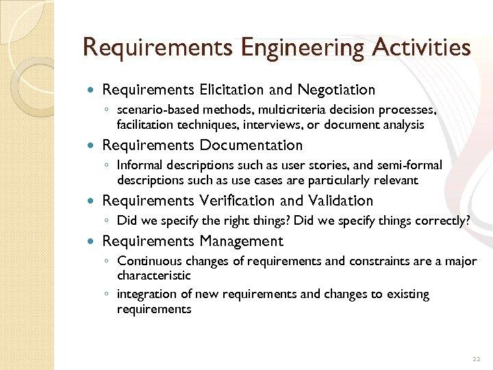 Requirements Engineering Activities Requirements Elicitation and Negotiation ◦ scenario-based methods, multicriteria decision processes, facilitation