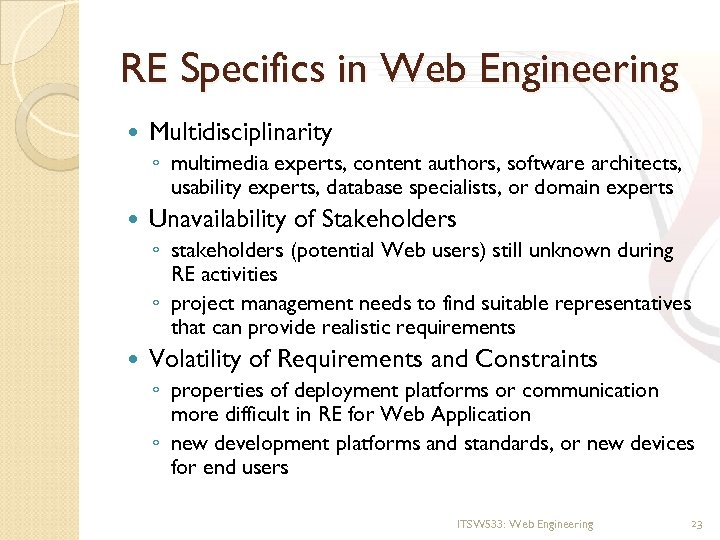 RE Specifics in Web Engineering Multidisciplinarity ◦ multimedia experts, content authors, software architects, usability
