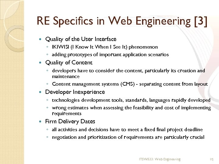 RE Specifics in Web Engineering [3] Quality of the User Interface ◦ IKIWISI (I