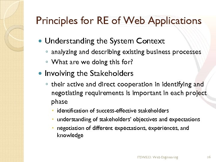 Principles for RE of Web Applications Understanding the System Context ◦ analyzing and describing
