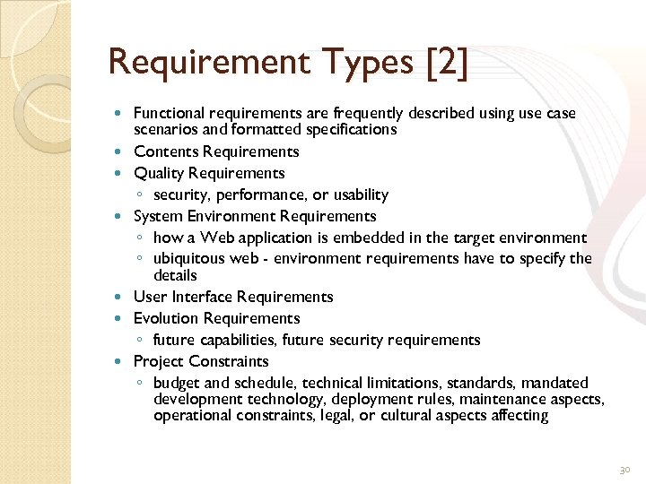 Requirement Types [2] Functional requirements are frequently described using use case scenarios and formatted
