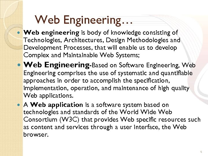 Web Engineering… Web engineering is body of knowledge consisting of Technologies, Architectures, Design Methodologies