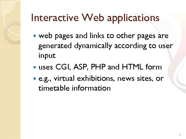 Interactive Web applications web pages and links to other pages are generated dynamically according