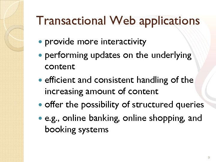 Transactional Web applications provide more interactivity performing updates on the underlying content efficient and