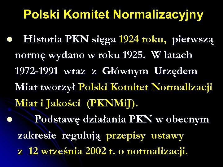 Polski Komitet Normalizacyjny Historia PKN sięga 1924 roku, pierwszą normę wydano w roku 1925.