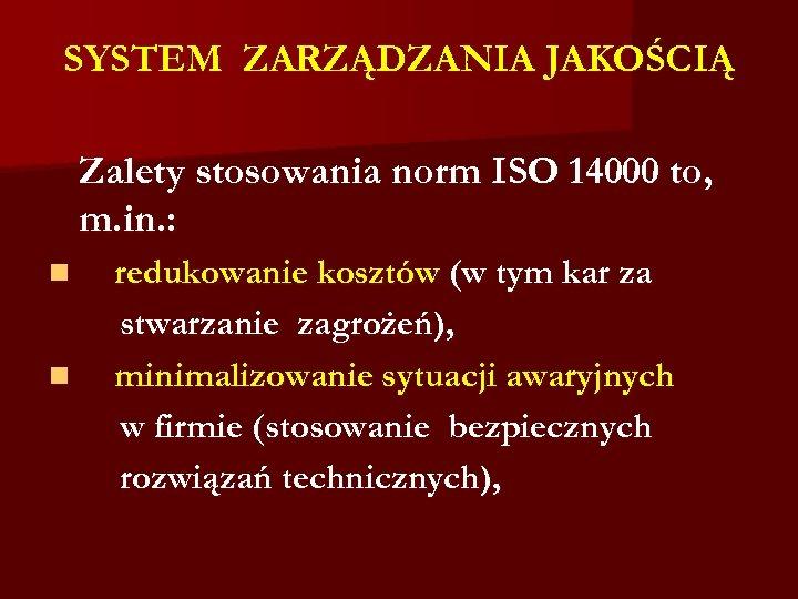 SYSTEM ZARZĄDZANIA JAKOŚCIĄ Zalety stosowania norm ISO 14000 to, m. in. : n n