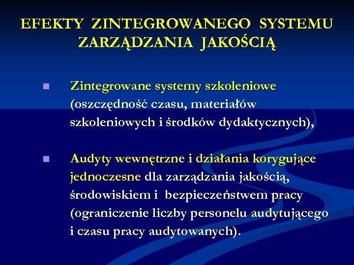 EFEKTY ZINTEGROWANEGO SYSTEMU ZARZĄDZANIA JAKOŚCIĄ n Zintegrowane systemy szkoleniowe (oszczędność czasu, materiałów szkoleniowych i
