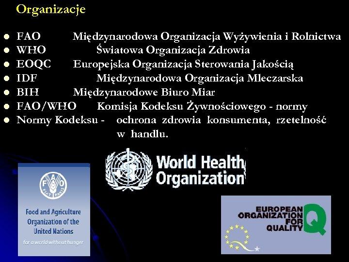 Organizacje l l l l FAO Międzynarodowa Organizacja Wyżywienia i Rolnictwa WHO Światowa Organizacja