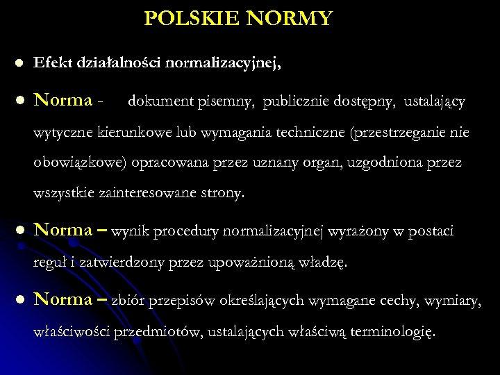 POLSKIE NORMY l Efekt działalności normalizacyjnej, l Norma - dokument pisemny, publicznie dostępny, ustalający