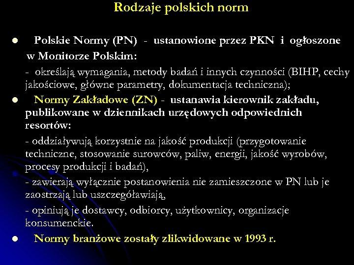 Rodzaje polskich norm l l l Polskie Normy (PN) - ustanowione przez PKN i