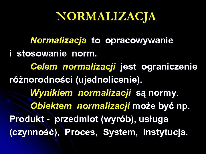 NORMALIZACJA Normalizacja to opracowywanie i stosowanie norm. Celem normalizacji jest ograniczenie różnorodności (ujednolicenie). Wynikiem