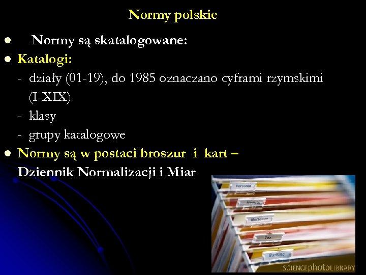 Normy polskie l l l Normy są skatalogowane: Katalogi: - działy (01 -19), do