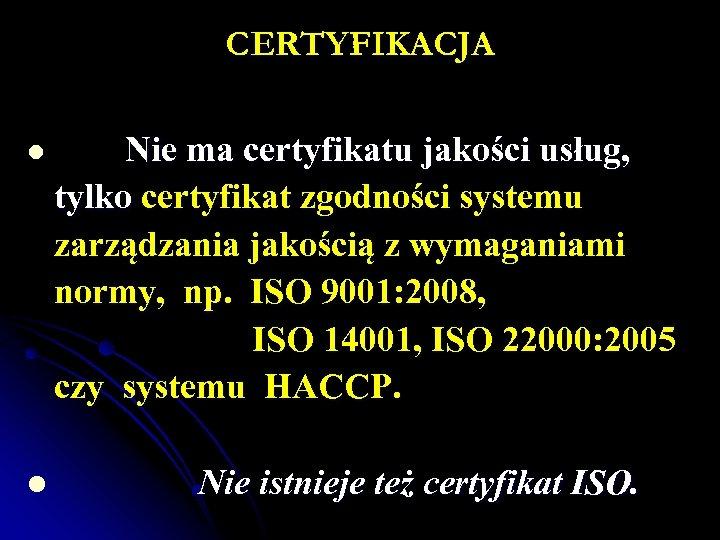 CERTYFIKACJA Nie ma certyfikatu jakości usług, tylko certyfikat zgodności systemu zarządzania jakością z wymaganiami