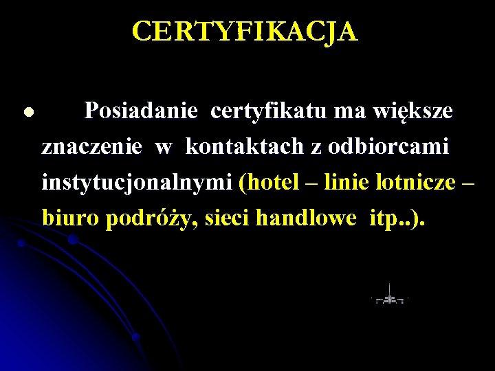 CERTYFIKACJA l Posiadanie certyfikatu ma większe znaczenie w kontaktach z odbiorcami instytucjonalnymi (hotel –