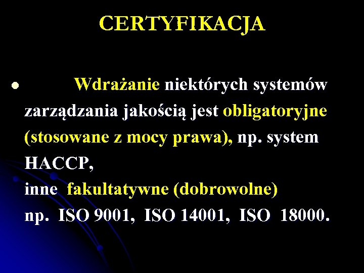 CERTYFIKACJA Wdrażanie niektórych systemów zarządzania jakością jest obligatoryjne (stosowane z mocy prawa), np. system