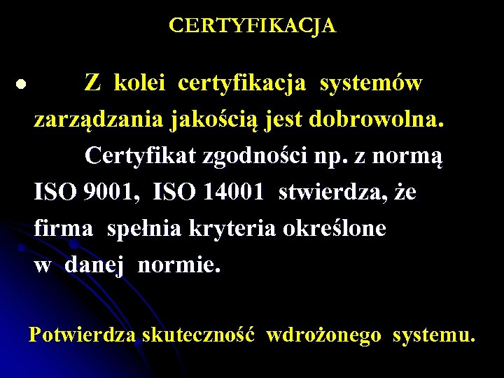CERTYFIKACJA l Z kolei certyfikacja systemów zarządzania jakością jest dobrowolna. Certyfikat zgodności np. z