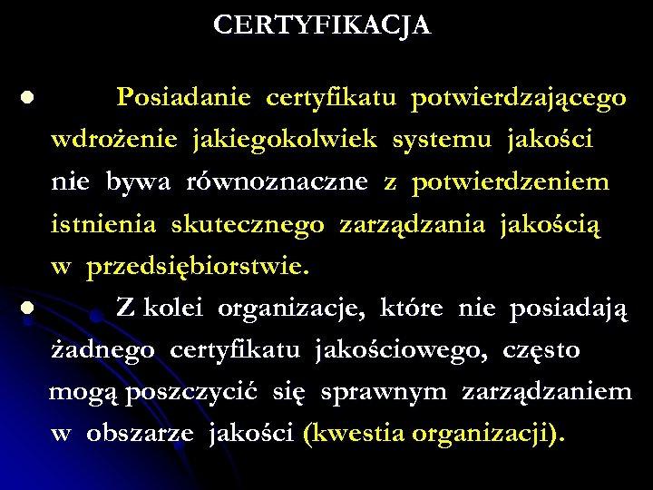 CERTYFIKACJA l l Posiadanie certyfikatu potwierdzającego wdrożenie jakiegokolwiek systemu jakości nie bywa równoznaczne z