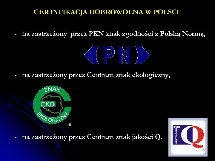 CERTYFIKACJA DOBROWOLNA W POLSCE - na zastrzeżony przez PKN znak zgodności z Polską Normą,