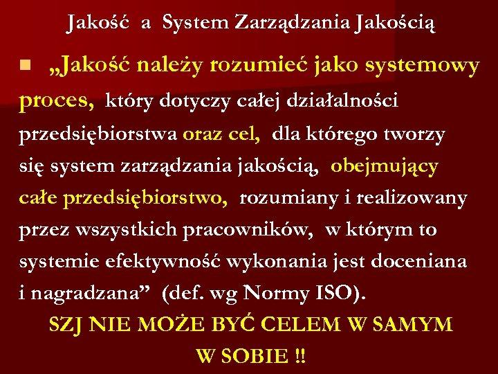 """Jakość a System Zarządzania Jakością """"Jakość należy rozumieć jako systemowy proces, który dotyczy całej"""