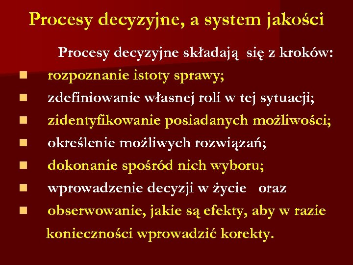 Procesy decyzyjne, a system jakości n n n n Procesy decyzyjne składają się z