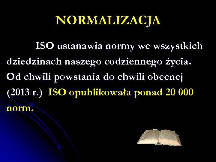 NORMALIZACJA ISO ustanawia normy we wszystkich dziedzinach naszego codziennego życia. Od chwili powstania do