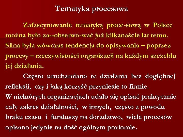 Tematyka procesowa Zafascynowanie tematyką proce sową w Polsce można było za obserwo wać już